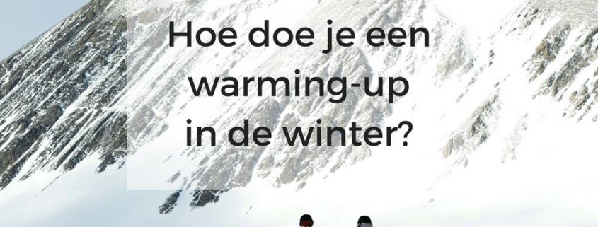 Hoe doe je een warming up in de winter?